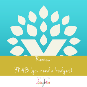 Review: YNAB (you need a budget) | TheSkillfulDaughter | Life a well-rounded life | www.theskillfuldaughter.com