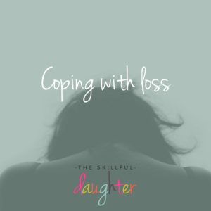 Coping With Loss | TheSkillfulDaughter | www.theskillfuldaughter.com | Live a well-rounded life